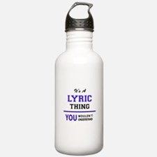 It's LYRIC thing, you Water Bottle