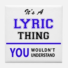 It's LYRIC thing, you wouldn't unders Tile Coaster