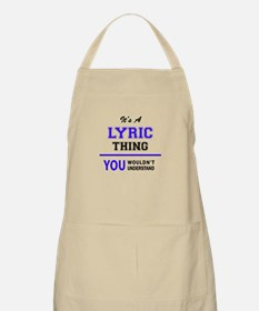 It's LYRIC thing, you wouldn't understand Apron