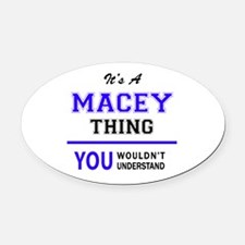 It's MACEY thing, you wouldn't und Oval Car Magnet