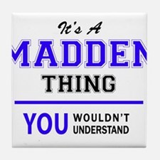 It's MADDEN thing, you wouldn't under Tile Coaster