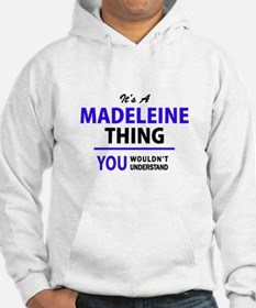 It's MADELEINE thing, you wouldn Hoodie