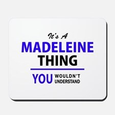 It's MADELEINE thing, you wouldn't under Mousepad