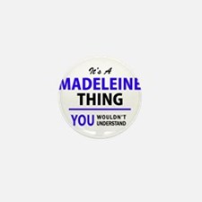 It's MADELEINE thing, you wouldn't und Mini Button