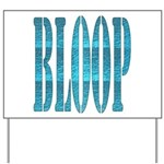 BLOOP Yard Sign