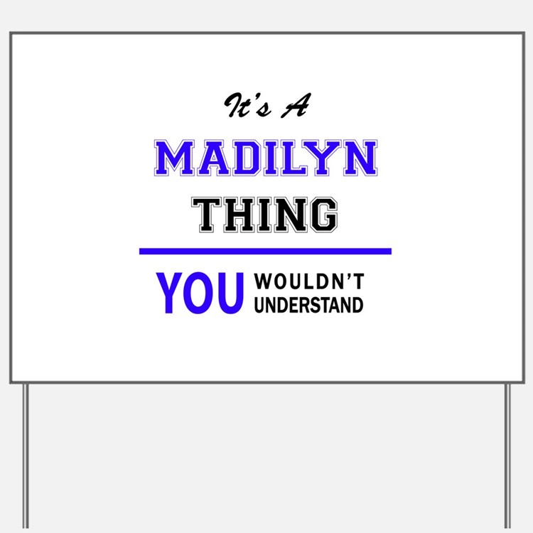 It's MADILYN thing, you wouldn't underst Yard Sign