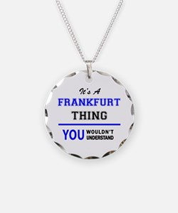 It's a FRANKFURT thing, you Necklace