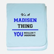 It's MADISEN thing, you wouldn't unde baby blanket