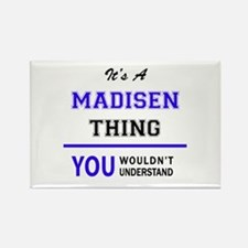 It's MADISEN thing, you wouldn't understan Magnets