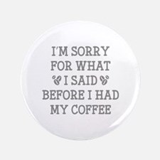 """Before I Had My Coffee 3.5"""" Button"""
