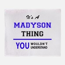 It's MADYSON thing, you wouldn't und Throw Blanket