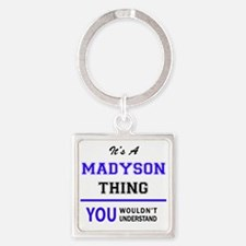 It's MADYSON thing, you wouldn't underst Keychains