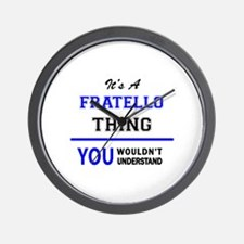 It's a FRATELLO thing, you wouldn't und Wall Clock