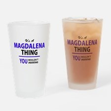 It's MAGDALENA thing, you wouldn't Drinking Glass