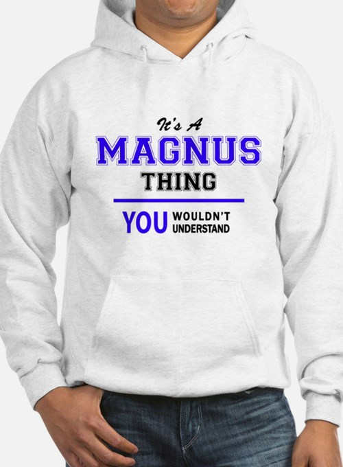 It's MAGNUS thing, you wouldn't Hoodie