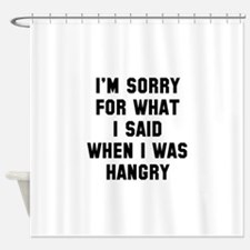 I'm Sorry For What I Said Shower Curtain