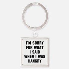 I'm Sorry For What I Said Square Keychain