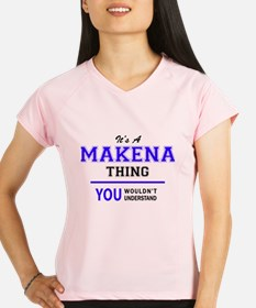 It's MAKENA thing, you wou Performance Dry T-Shirt