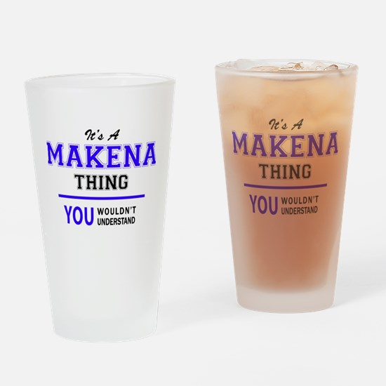 It's MAKENA thing, you wouldn't und Drinking Glass