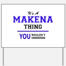 It's MAKENA thing, you wouldn't understa Yard Sign