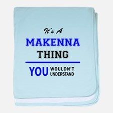 It's MAKENNA thing, you wouldn't unde baby blanket