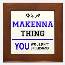 It's MAKENNA thing, you wouldn't under Framed Tile