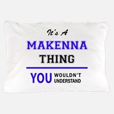 It's MAKENNA thing, you wouldn't under Pillow Case
