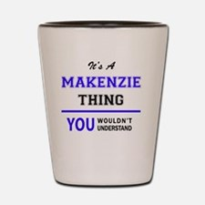 It's MAKENZIE thing, you wouldn't under Shot Glass
