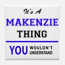 It's MAKENZIE thing, you wouldn't und Tile Coaster