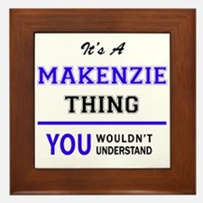 It's MAKENZIE thing, you wouldn't unde Framed Tile