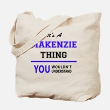 It's MAKENZIE thing, you wouldn't underst Tote Bag