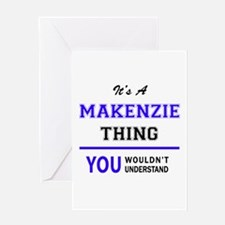 It's MAKENZIE thing, you wouldn't u Greeting Cards