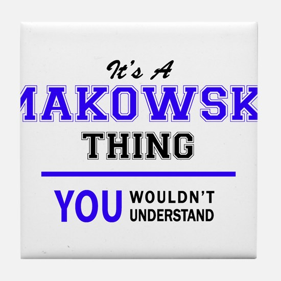 It's MAKOWSKI thing, you wouldn't und Tile Coaster
