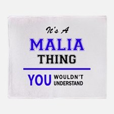 It's MALIA thing, you wouldn't under Throw Blanket