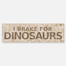 I Brake For Dinosaurs Bumper Bumper Bumper Sticker