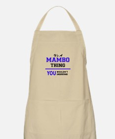 It's MAMBO thing, you wouldn't understand Apron