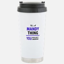 It's MANDY thing, you w Travel Mug