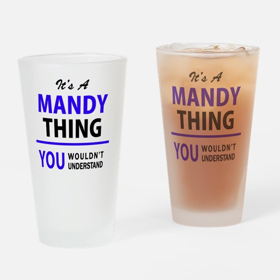 It's MANDY thing, you wouldn't unde Drinking Glass