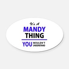 It's MANDY thing, you wouldn't und Oval Car Magnet