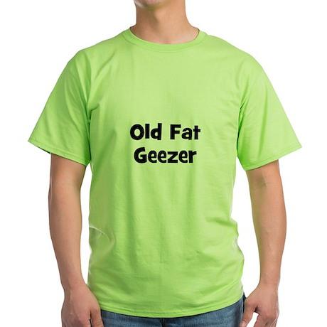 Old Fat Geezer Green T-Shirt