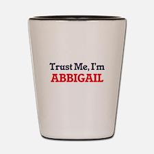 Trust Me, I'm Abbigail Shot Glass