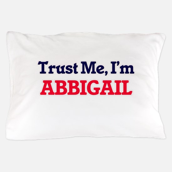 Trust Me, I'm Abbigail Pillow Case