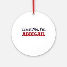 Trust Me, I'm Abbigail Round Ornament