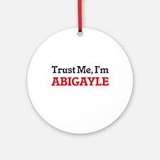 Trust Me, I'm Abigayle Round Ornament