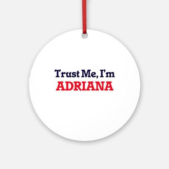 Trust Me, I'm Adriana Round Ornament