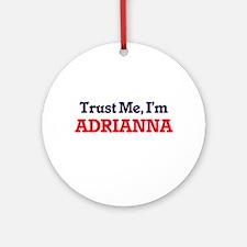 Trust Me, I'm Adrianna Round Ornament