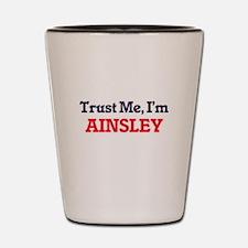 Trust Me, I'm Ainsley Shot Glass