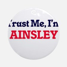 Trust Me, I'm Ainsley Round Ornament