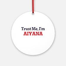 Trust Me, I'm Aiyana Round Ornament