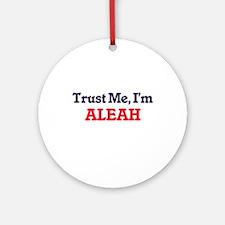 Trust Me, I'm Aleah Round Ornament